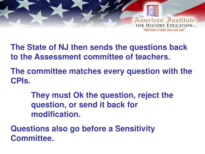 The State of NJ then sends the questions back to the Assessment committee of teachers.
