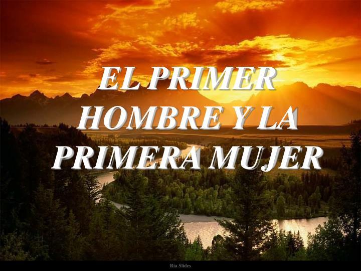 EL PRIMER HOMBRE Y LA PRIMERA MUJER