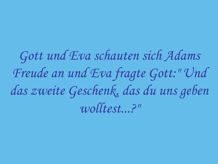 """Gott und Eva schauten sich Adams Freude an und Eva fragte Gott:"""" Und das zweite Geschenk, das du uns geben wolltest...?"""""""