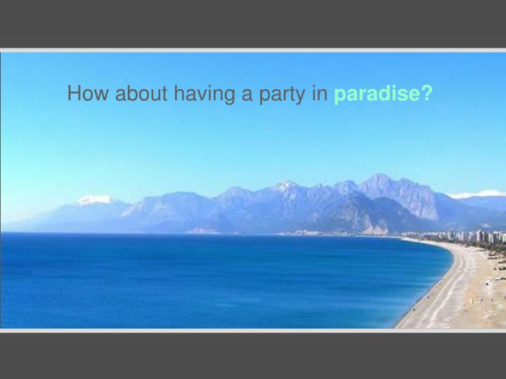 How about having a party in paradise