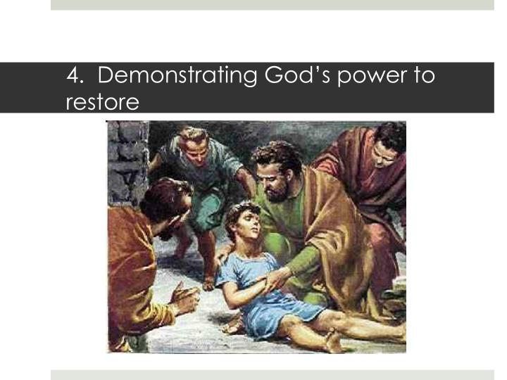 4.  Demonstrating God's power to restore