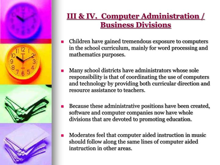 III & IV.  Computer Administration / Business Divisions