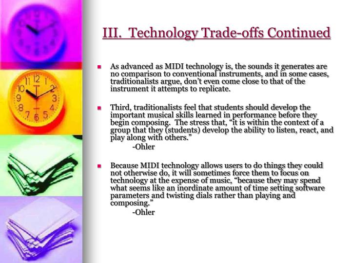 III.  Technology Trade-offs Continued
