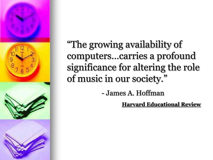 """The growing availability of computers…carries a profound significance for altering the role of..."