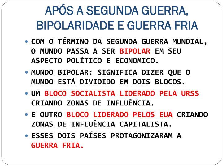 APÓS A SEGUNDA GUERRA, BIPOLARIDADE E GUERRA FRIA