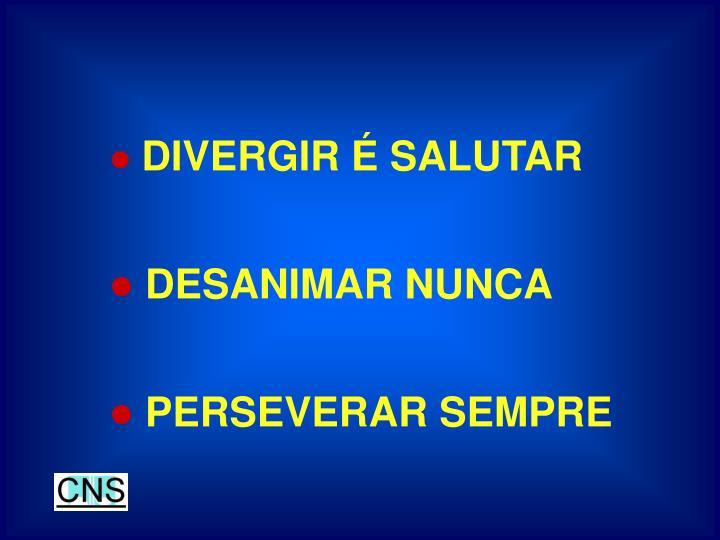 DIVERGIR É SALUTAR