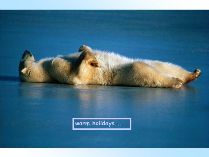 warm holidays...