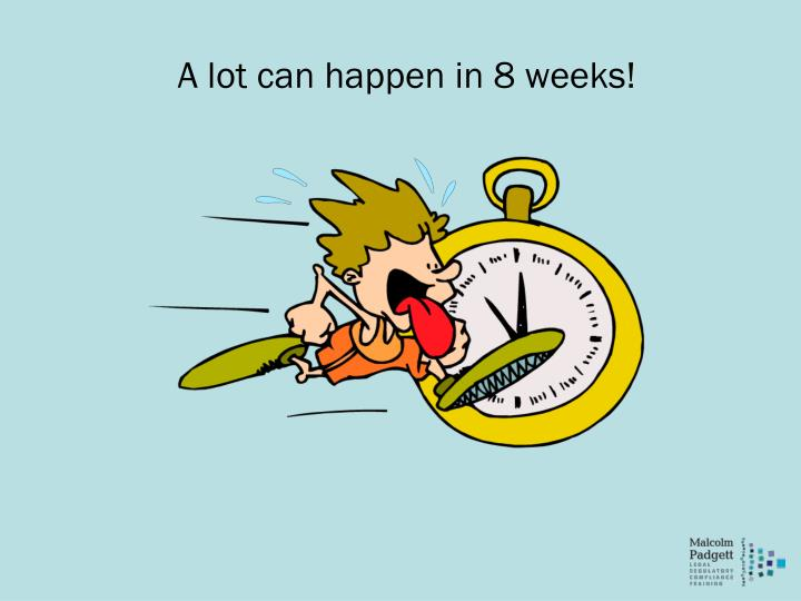 A lot can happen in 8 weeks!