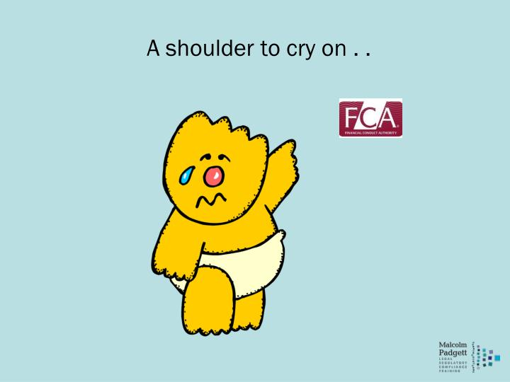 A shoulder to cry on . .