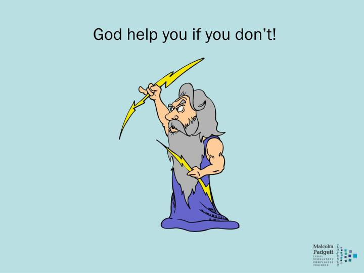 God help you if you don't!