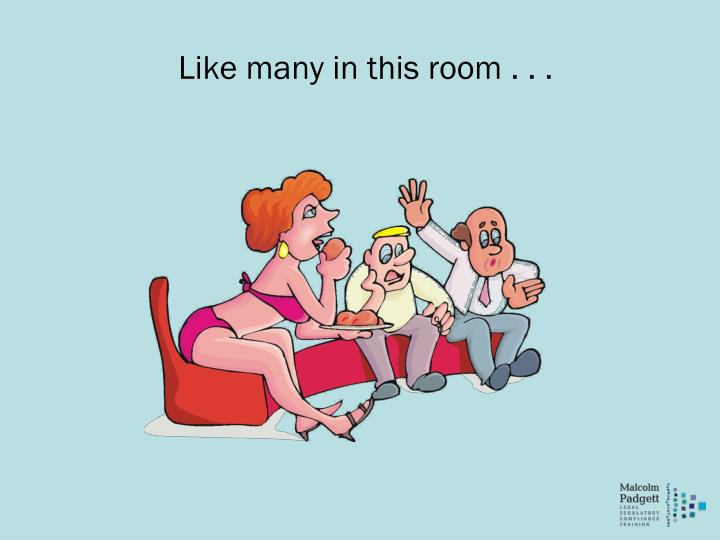 Like many in this room . . .
