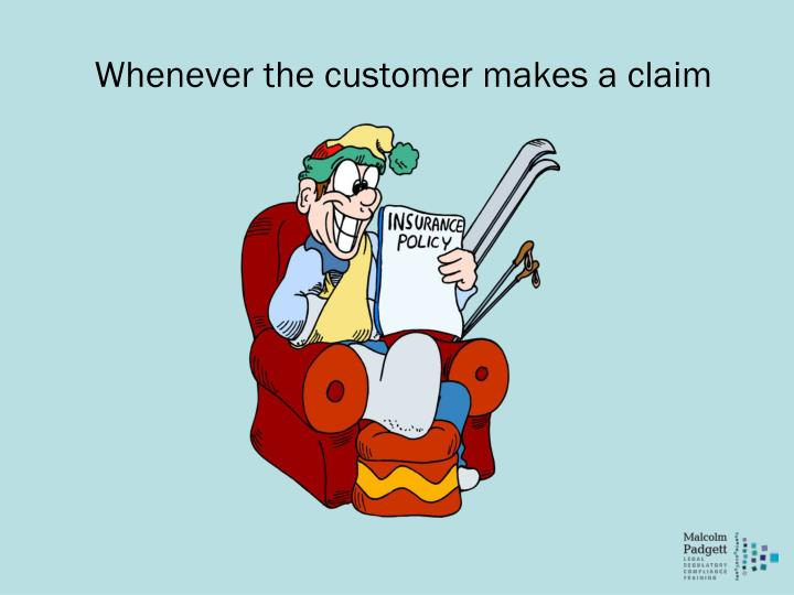 Whenever the customer makes a claim