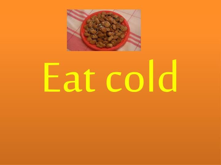 Eat cold