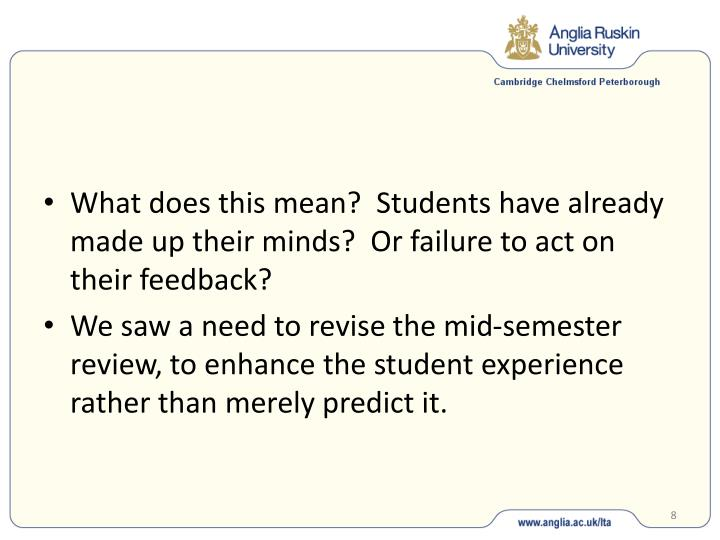 What does this mean?  Students have already made up their minds?  Or failure to act on their feedback?