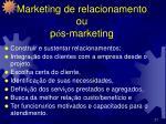 marketing de relacionamento ou p s marketing