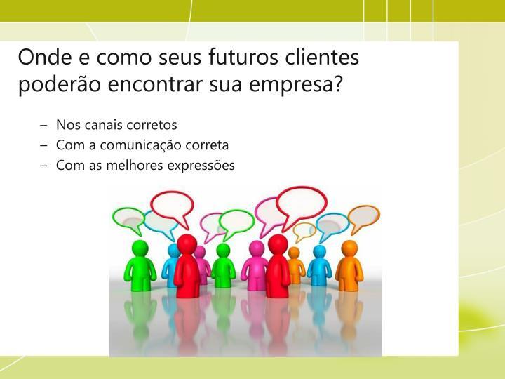 Onde e como seus futuros clientes poderão encontrar sua empresa?
