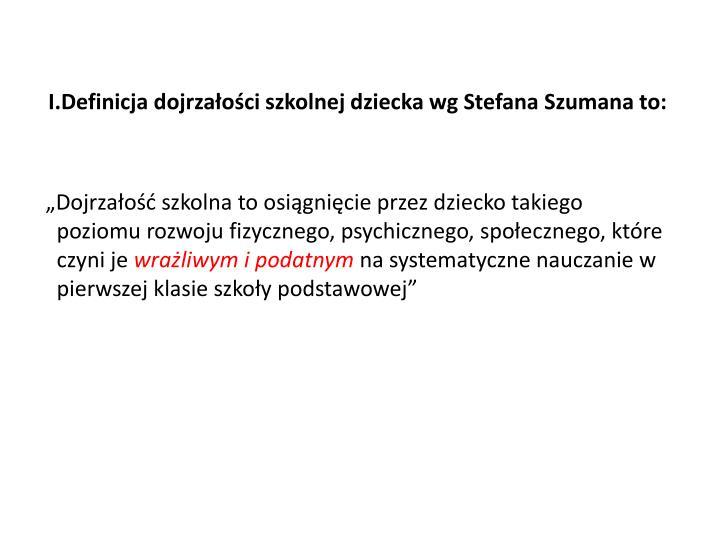 I.Definicja dojrzałości szkolnej dziecka wg Stefana Szumana to: