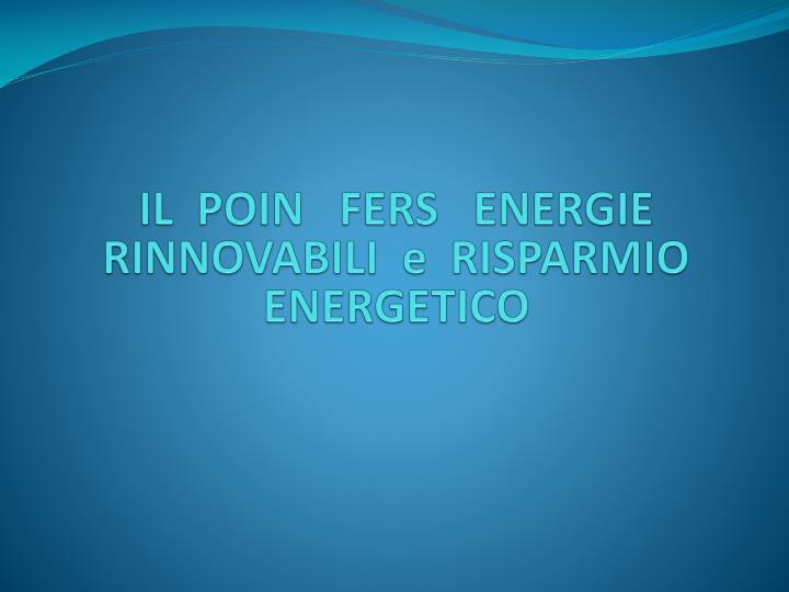 IL  POIN   FERS   ENERGIE  RINNOVABILI  e  RISPARMIO  ENERGETICO