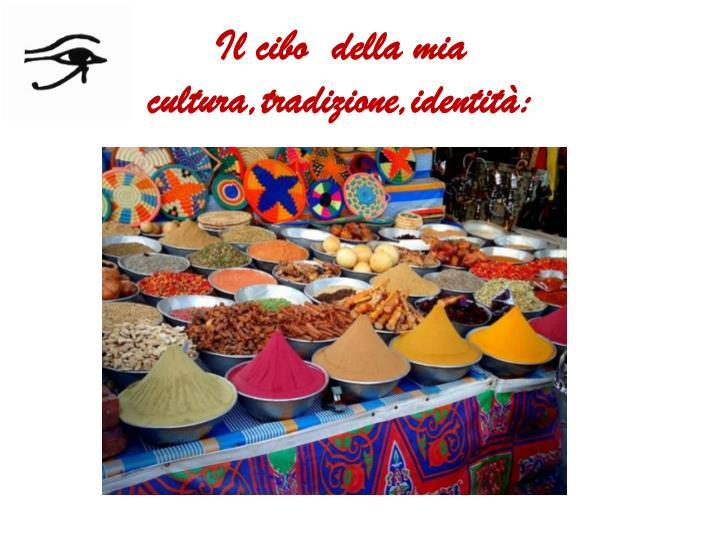 Il cibo  della mia cultura,tradizione,identità: