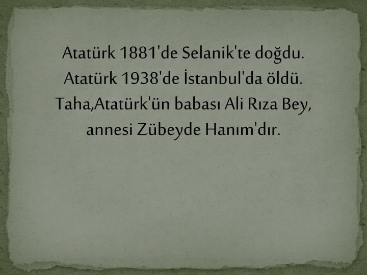 Atatürk 1881'de Selanik'te doğdu.