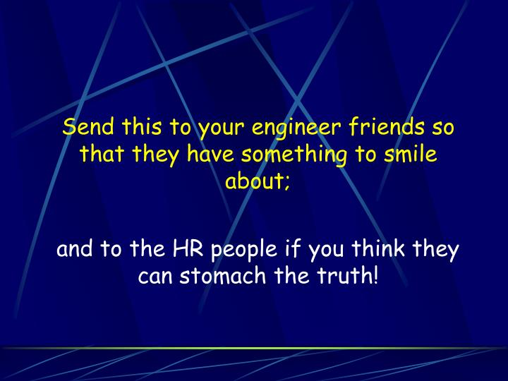 Send this to your engineer friends so that they have something to smile about;