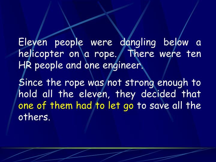 Eleven people were dangling below a helicopter on a rope.  There were ten HR people and one engineer...