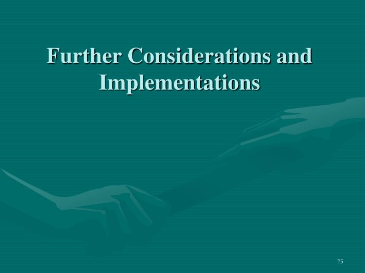 Further Considerations and Implementations
