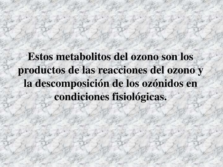 Estos metabolitos del ozono son los productos de las reacciones del ozono y la descomposición de los ozónidos en condiciones fisiológicas.