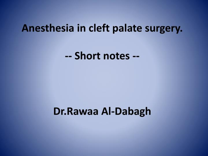 Anesthesia in cleft palate surgery short notes dr rawaa al dabagh