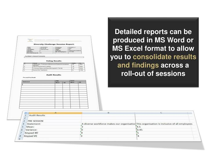 Detailed reports can be produced in MS Word or MS Excel format to allow you to
