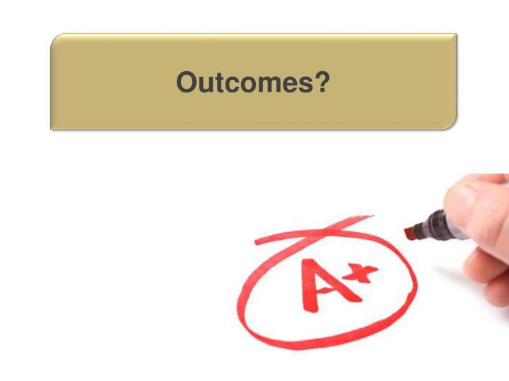 Outcomes?