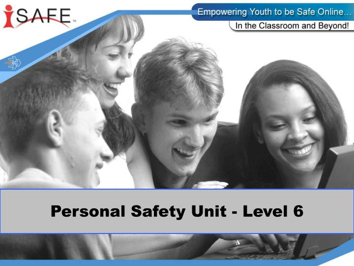 Personal safety unit level 6
