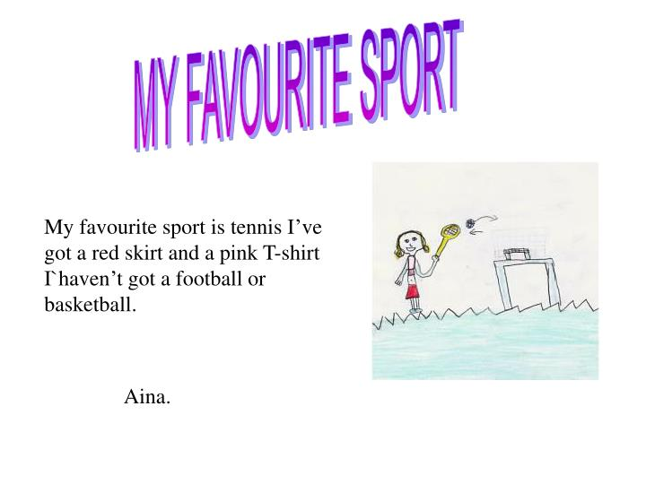 my favorite sports Lesson 1: my favourite sport  do you like sports which is your favourite sport tell your classmates and then find the five most popular sports in class write.