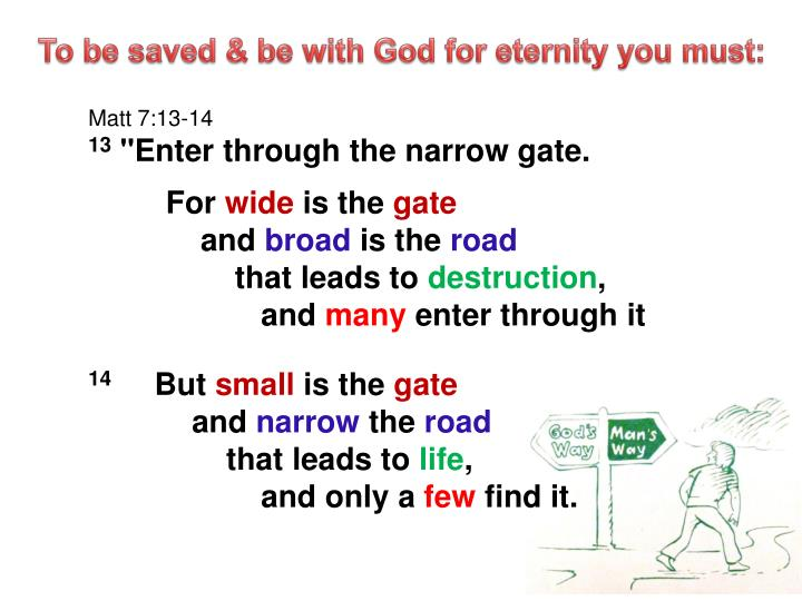 To be saved & be with God for eternity you must: