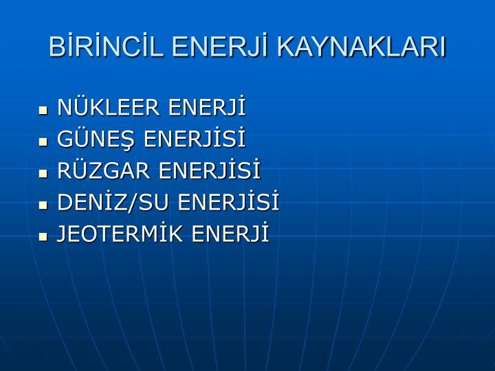 BİRİNCİL ENERJİ KAYNAKLARI