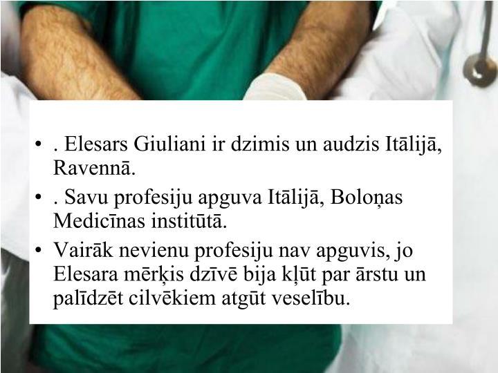 . Elesars Giuliani ir dzimis un audzis Itālijā, Ravennā.