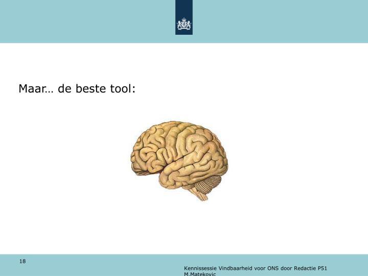 Maar… de beste tool: