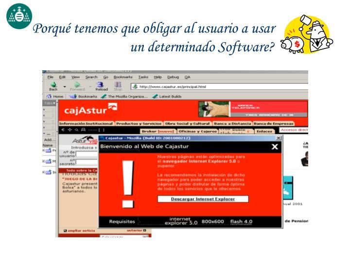 Porqué tenemos que obligar al usuario a usar un determinado Software?