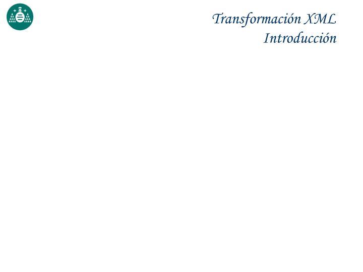 Transformación XML