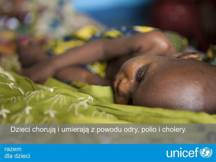 Dzieci chorują i umierają z powodu odry, polio i cholery.