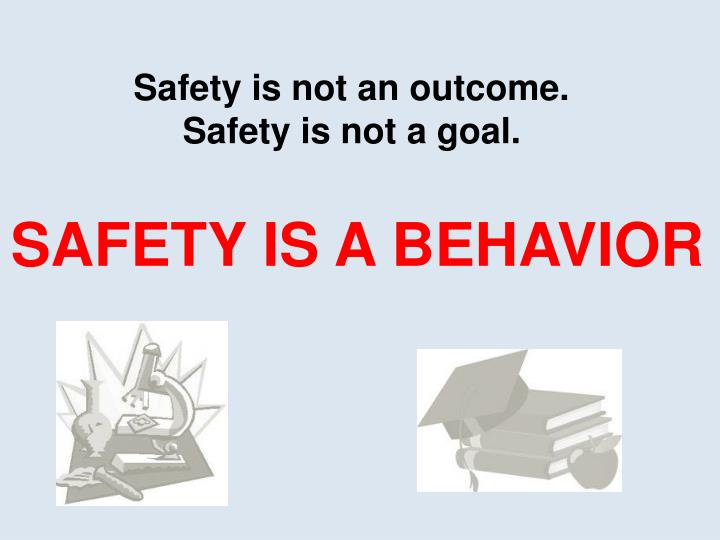 Safety is not an outcome.