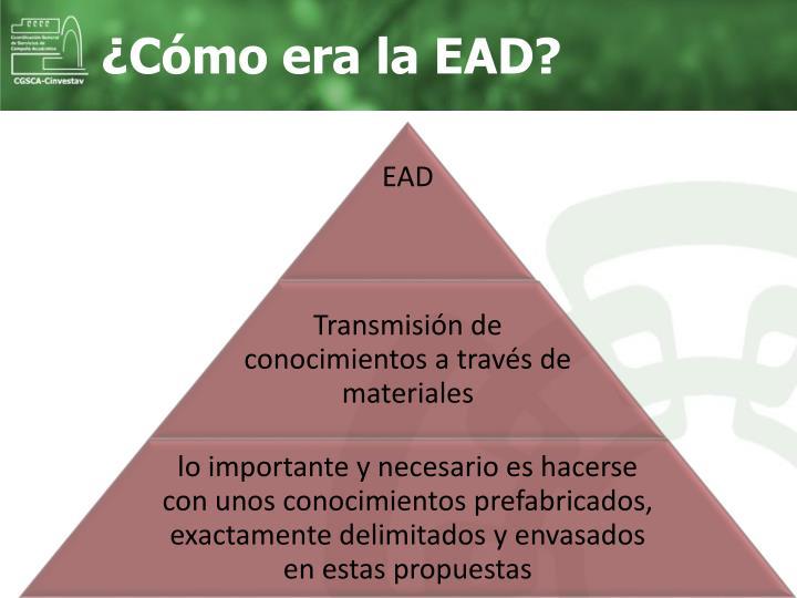 ¿Cómo era la EAD?