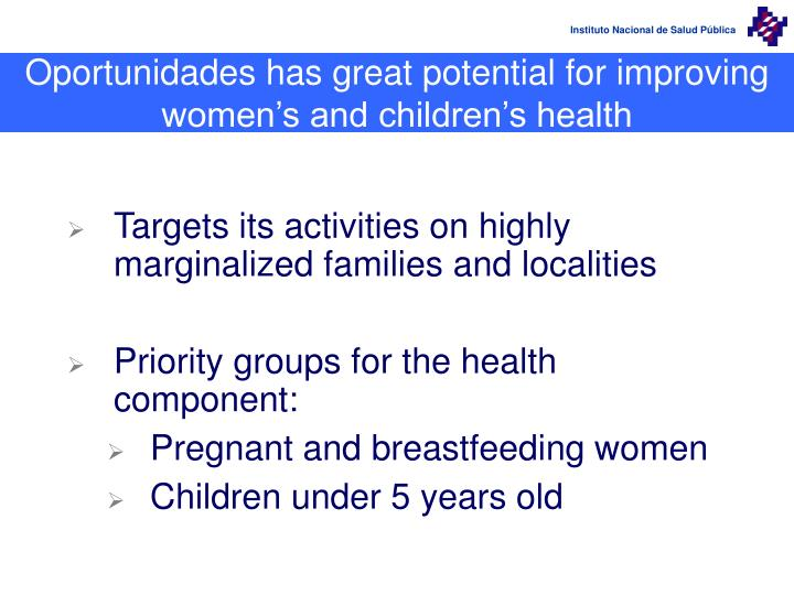 Oportunidades has great potential for improving women's and children's health