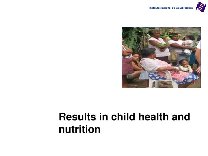 Results in child health and nutrition