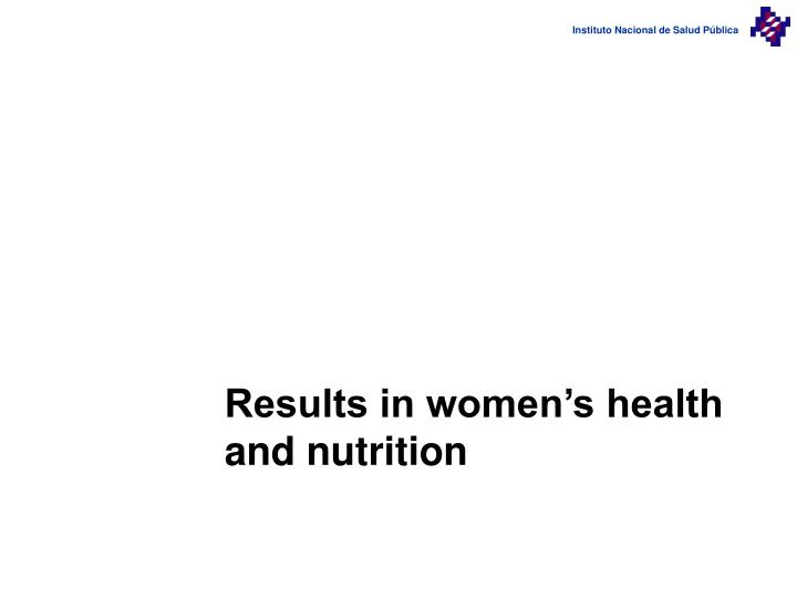 Results in women's health and nutrition