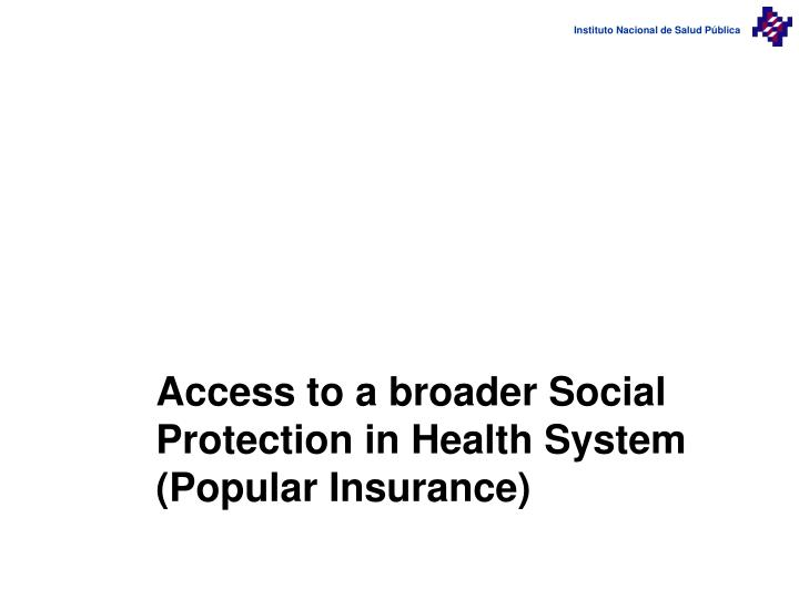 Access to a broader Social Protection in Health System (Popular Insurance)