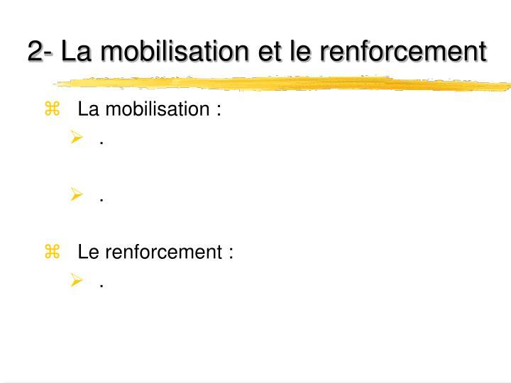 2- La mobilisation et le renforcement