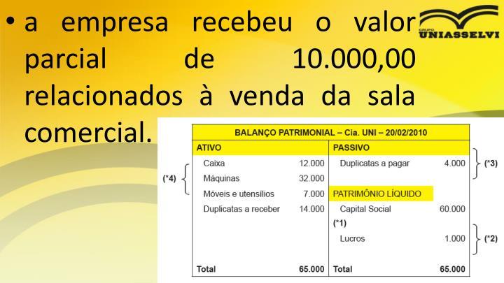a empresa recebeu o valor parcial de 10.000,00 relacionados à venda da sala comercial.