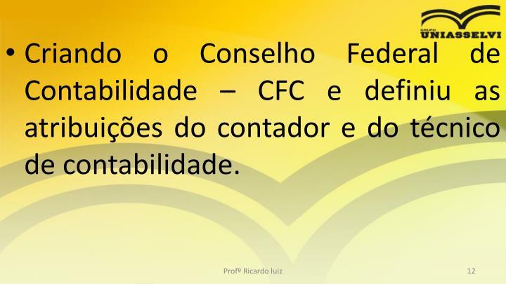 Criando o Conselho Federal de Contabilidade – CFC e definiu as atribuições do contador e do técnico de contabilidade.