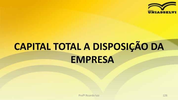 CAPITAL TOTAL A DISPOSIO DA EMPRESA